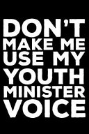 Don't Make Me Use My Youth Minister Voice