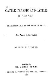 Cattle Traffic and Cattle Diseases, Their Influence on the Price of Meat: An Appeal to the Public