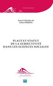 Place et statut de la subjectivité dans les sciences sociales: Essai