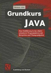 Grundkurs JAVA: Die Einführung in das objektorientierte Programmieren mit Beispielen und Übungsaufgaben