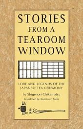 Stories from a Tearoom Window: Lore and Legnds of the Japanese Tea Ceremony