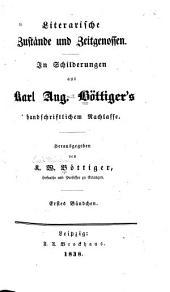 Literarische Zustände und Zeitgenossen: in Schilderungen aus Karl Aug. Böttiger's handschriftlichem Nachlasse, Bände 1-2