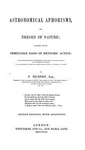 Astronomical Aphorisms, or Theory of Nature; founded on the immutable basis of meteoric action