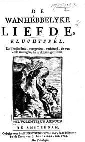De Wanhebbelyke Liefde. Kluchtspel in one act and in verse