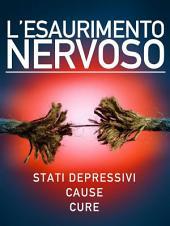 L'esaurimento nervoso - Stati depressivi - Cause - Cure