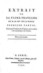 Extrait De La Flore Française: Contenant l'Analyse des Végétaux, pour arriver à la connaissance des Genres, Volume1
