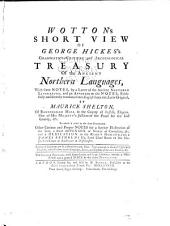 Wotton's Short View of George Hickes's Grammatico-critical and Archeological Treasury of the Ancient Northern Languages: With Some Notes ... and an Appendix ...