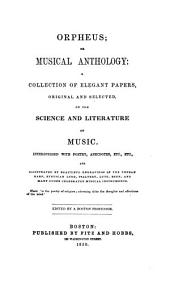 Orpheus: Or, Musical Anthology: a Collection of Elegant Papers, Original and Selected, on the Science and Literature of Music