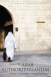 Debating Arab Authoritarianism: Dynamics and Durability in Nondemocratic Regimes