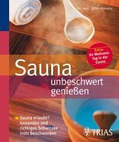 Sauna unbeschwert genießen: Sauna erlaubt? Gesundes und richtiges Schwitzen trotz Beschwerden, Ausgabe 3
