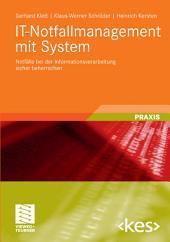 IT-Notfallmanagement mit System: Notfälle bei der Informationsverarbeitung sicher beherrschen