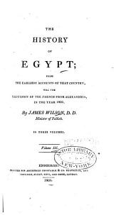The History of Egypt: From the Earliest Accounts of that Country, Till the Expulsion of the French from Alexandria, in the Year 1801, Volume 3