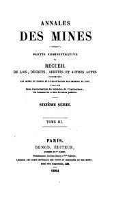 Annales des mines, partie administrative, ou Recueil de lois, décrets, arrètés et autres actes concernant les mines et usines: Volume3