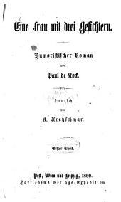 Eine Frau mit drei Gesichtern: Humoristischer Roman von Paul de Kock. Deutsch von A. Kretzschmar, Band 1