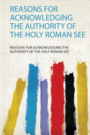 Reasons for Acknowledging the Authority of the Holy Roman See PDF