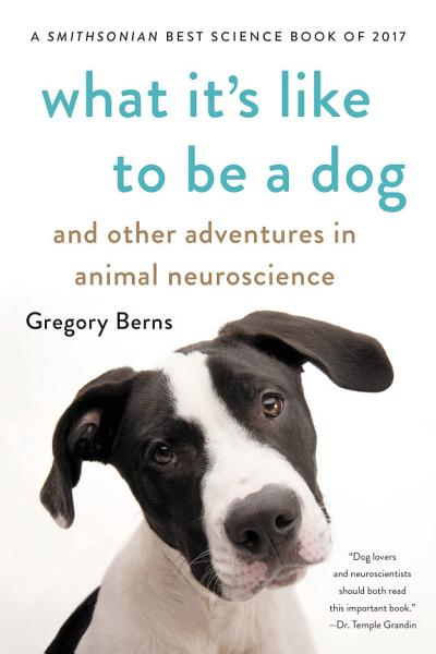 Download What It s Like to Be a Dog Book