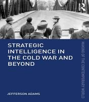 Strategic Intelligence in the Cold War and Beyond PDF