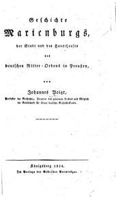 Geschichte Marienburgs, der Stadt und des Haupthauses des deutschen Ritter-Ordens in Preussen
