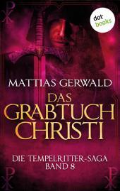 Die Tempelritter-Saga - Band 8: Das Grabtuch Christi