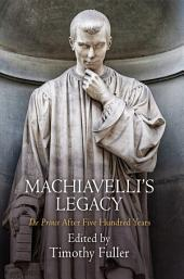 "Machiavelli's Legacy: ""The Prince"" After Five Hundred Years"