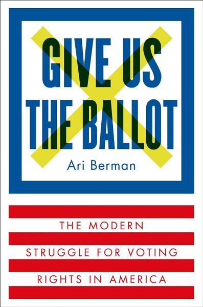 Download Give Us the Ballot Book