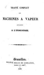 Traité complet des machines à vapeur appliquées à l'industrie