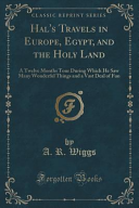 Hal's Travels in Europe, Egypt, and the Holy Land