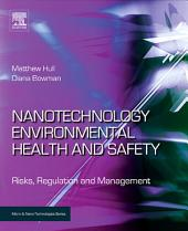 Nanotechnology Environmental Health and Safety: Risks, Regulation and Management