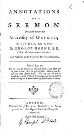 Annotations on a Sermon Preached Before the University of Oxford, on Sunday, June 7, 1761: By George Horne, ...