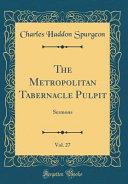 The Metropolitan Tabernacle Pulpit  Vol  27 PDF