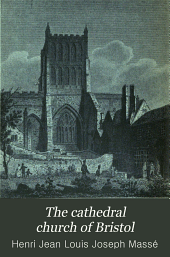 The Cathedral Church of Bristol: A Description of Its Fabric and a Brief History of the Episcopal See
