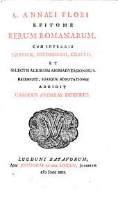 L.Annaei Flori Epitome rerum Romanarum, cum integris Salmasii ... et selectis aliorum animadversionibus, recens., suasque adnotationes addidit C.A. Dukerus: Volume 1