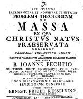 ... Problema Theologicum De massa ex qua Christus natus praeservata: MDCC VII Loco disputationis circularis eruditorum censurae