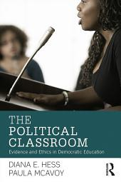 The Political Classroom: Evidence and Ethics in Democratic Education