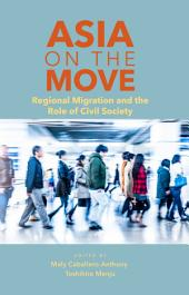Asia on the Move: Regional Migration and the Role of Civil Society