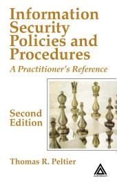 Information Security Policies and Procedures: A Practitioner's Reference, Second Edition, Edition 2