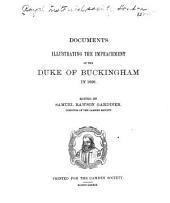 Documents Illustrating the Impeachment of the Duke of Buckingham in 1626: Volume 45