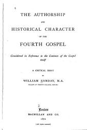 The Authorship and Historical Character of the Fourth Gospel: Considered in Reference to the Contents of the Gospel Itself : a Critical Essay