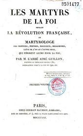 Les Martyrs de la foi pendant la Révolution française ou Martyrologe des pontifes, prêtres, religieux, religieuses, laïcs de l'un et l'autre sexe qui périrent alors pour la foi