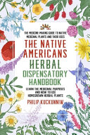 The Native Americans Herbal Dispensatory HANDBOOK - The Medicine-making Guide to Native Medicinal Plants and Their Uses