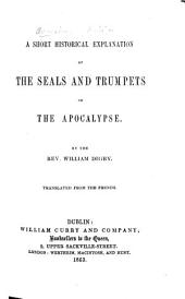 A Short Historical Explanation of the Seals and Trumpets of the Apocalypse. By the Rev. William Digby. Translated from the French [by the author. With the text].