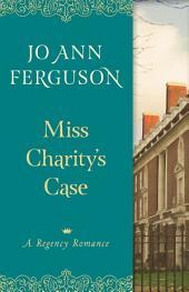 Miss Charity's Case: A Regency Romance