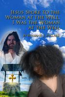 Jesus Spoke to the Woman at the Well  I Was the Woman at the Well PDF