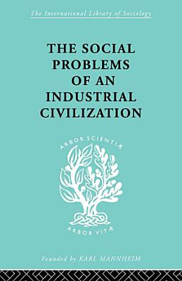 The Social Problems of an Industrial Civilisation PDF