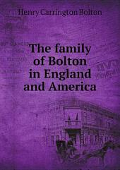 The family of Bolton in England and America, 1100-1894 a study in genealogy. Embodying the Genealogical and biographical account of the family of Bolton, published in 1862 by Robert Bolton, rewritten and extended to date
