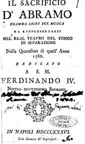 Il sacrificio d'Abramo dramma sagro per musica. Da rappresentarsi nel Real Teatro del Fondo di Separazione nella quaresima di quest'anno 1786. Dedicato a S.M. Ferdinando 4. ...