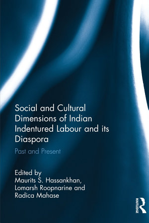 Social and Cultural Dimensions of Indian Indentured Labour and Its Diaspora PDF