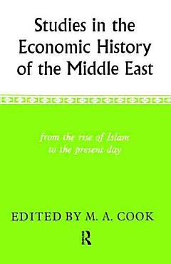 Studies in the Economic History of the Middle East  from the Rise of Islam to the Present Day PDF