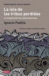 La isla de las tribus perdidas: La incógnita del mar latinoamericano