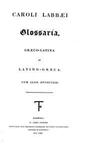 Thēsauros tēs hellēnikēs glōssēs: Caroli Labbaei Glossaria Graeco-Latina et Latino-Graeca : cum aliis opusculis, Τόμος 11